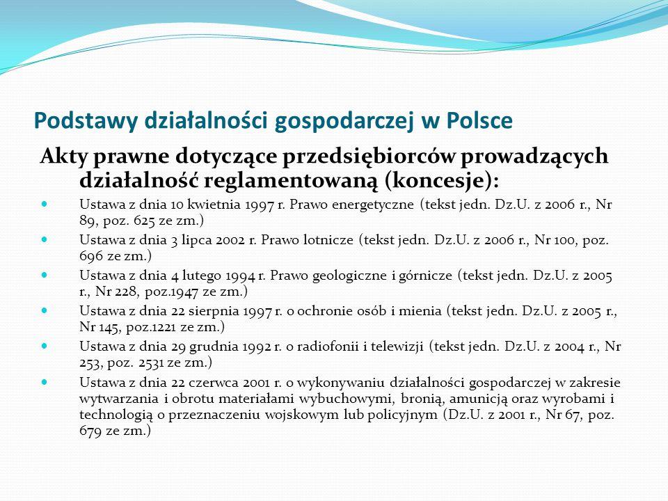 Podstawy działalności gospodarczej w Polsce Akty prawne dotyczące przedsiębiorców prowadzących działalność reglamentowaną (koncesje): Ustawa z dnia 10