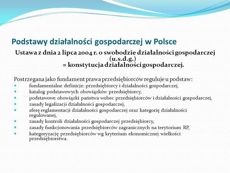 Podstawy działalności gospodarczej w Polsce Ustawa z dnia 2 lipca 2004 r. o swobodzie działalności gospodarczej (u.s.d.g.) = konstytucja działalności