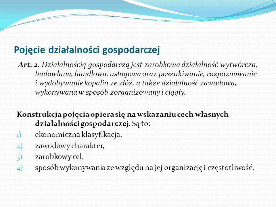 Pojęcie działalności gospodarczej Art. 2. Działalnością gospodarczą jest zarobkowa działalność wytwórcza, budowlana, handlowa, usługowa oraz poszukiwa