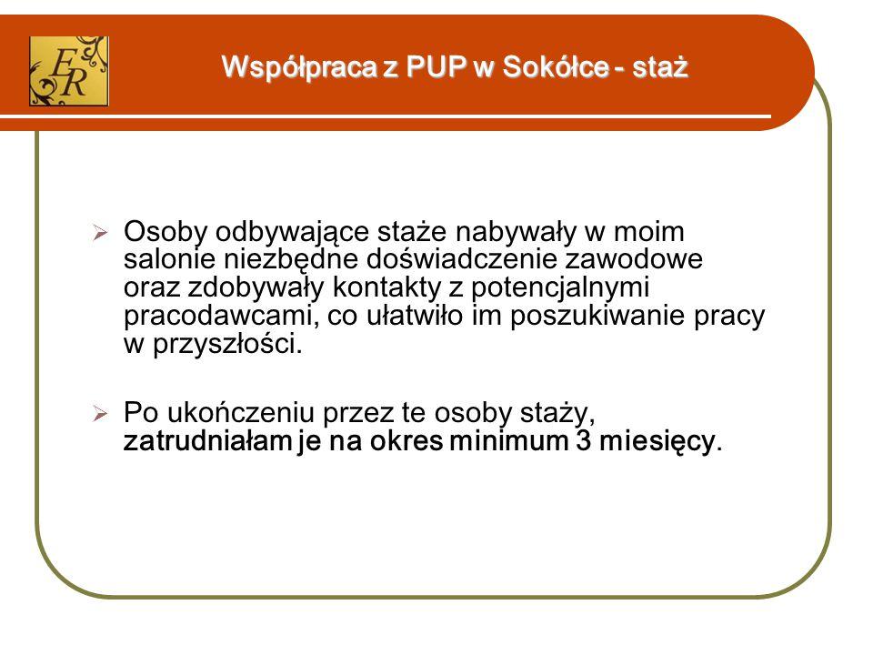 Współpraca z PUP w Sokółce - staż  Osoby odbywające staże nabywały w moim salonie niezbędne doświadczenie zawodowe oraz zdobywały kontakty z potencjalnymi pracodawcami, co ułatwiło im poszukiwanie pracy w przyszłości.