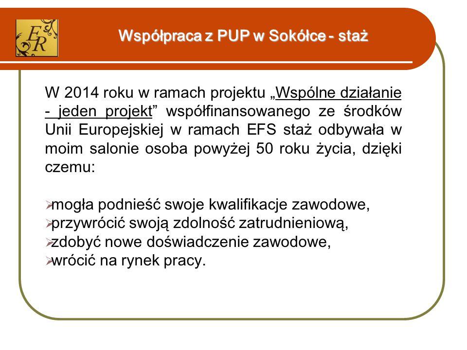 """Współpraca z PUP w Sokółce - staż W 2014 roku w ramach projektu """"Wspólne działanie - jeden projekt współfinansowanego ze środków Unii Europejskiej w ramach EFS staż odbywała w moim salonie osoba powyżej 50 roku życia, dzięki czemu:  mogła podnieść swoje kwalifikacje zawodowe,  przywrócić swoją zdolność zatrudnieniową,  zdobyć nowe doświadczenie zawodowe,  wrócić na rynek pracy."""