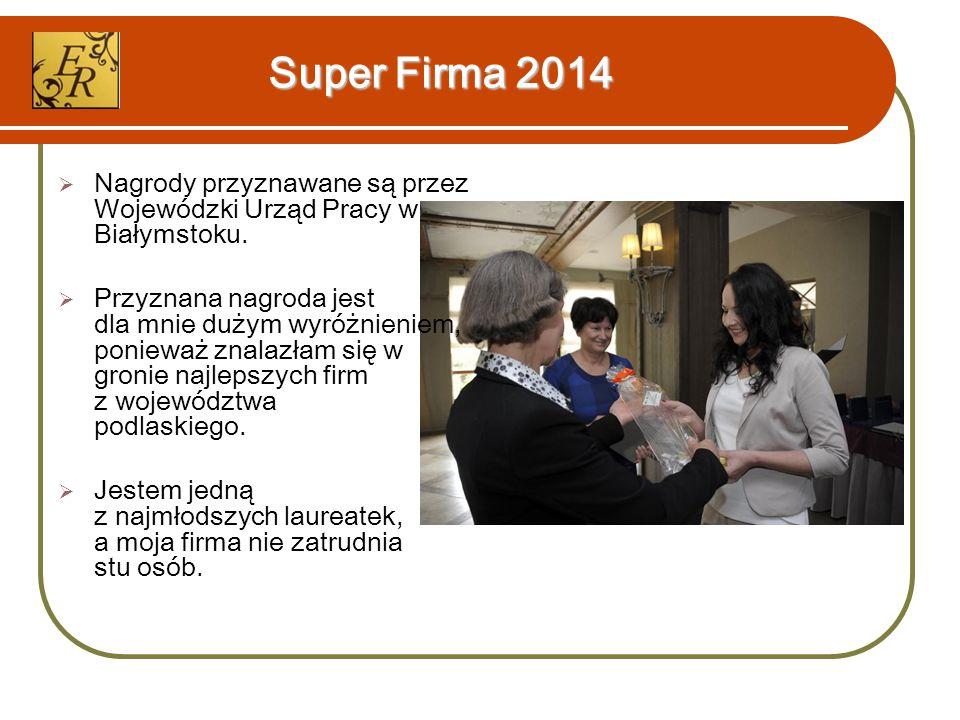 Super Firma 2014  Nagrody przyznawane są przez Wojewódzki Urząd Pracy w Białymstoku.