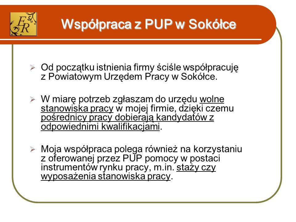 Współpraca z PUP w Sokółce  Od początku istnienia firmy ściśle współpracuję z Powiatowym Urzędem Pracy w Sokółce.
