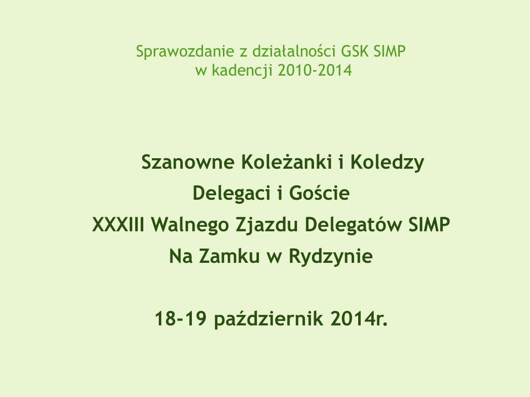 Sprawozdanie z działalności GSK SIMP w kadencji 2010-2014 Szanowne Koleżanki i Koledzy Delegaci i Goście XXXIII Walnego Zjazdu Delegatów SIMP Na Zamku