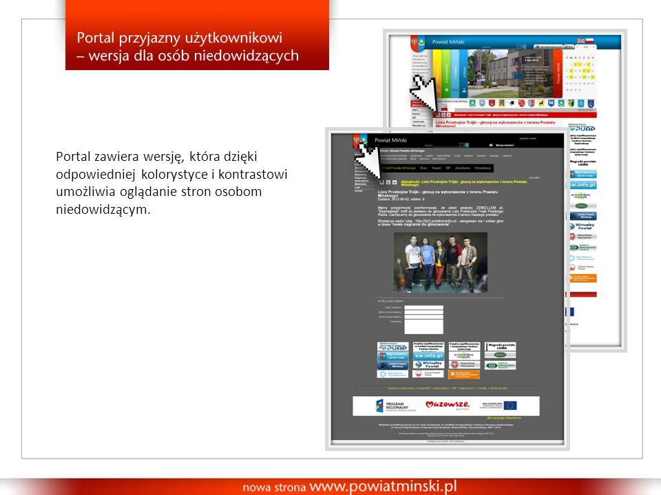 Portal zawiera wersję, która dzięki odpowiedniej kolorystyce i kontrastowi umożliwia oglądanie stron osobom niedowidzącym.