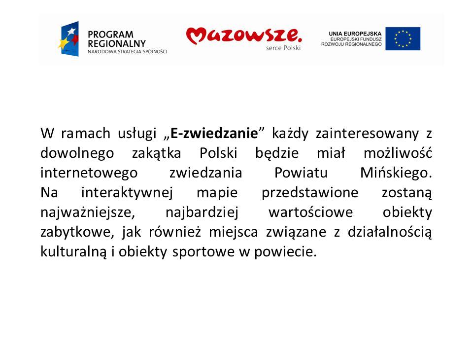 """W ramach usługi """"E-zwiedzanie każdy zainteresowany z dowolnego zakątka Polski będzie miał możliwość internetowego zwiedzania Powiatu Mińskiego."""