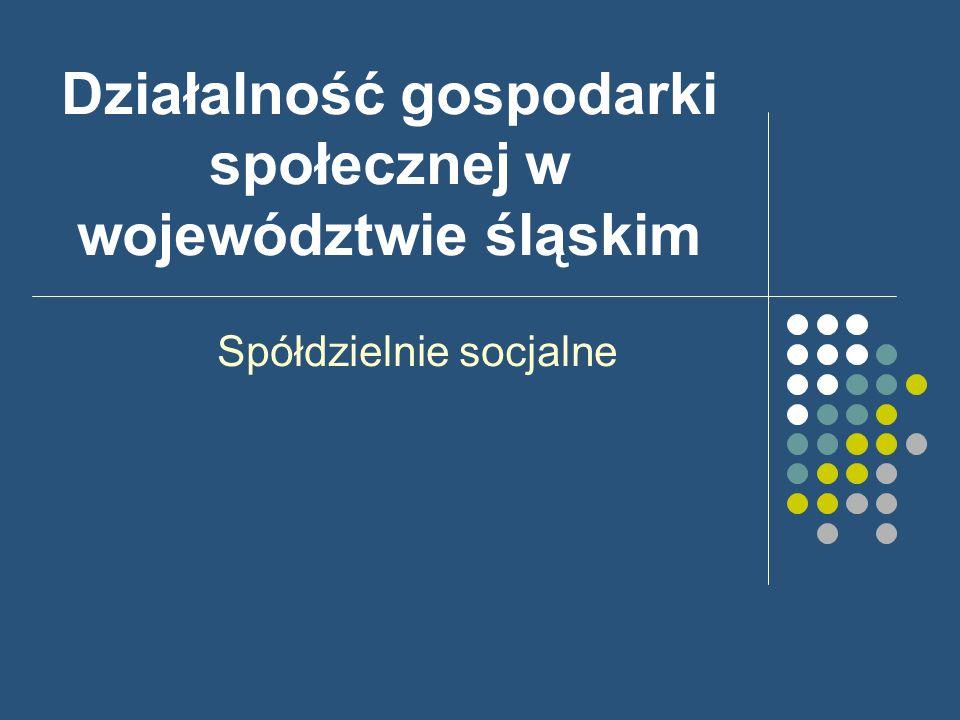 Działalność gospodarki społecznej w województwie śląskim Spółdzielnie socjalne