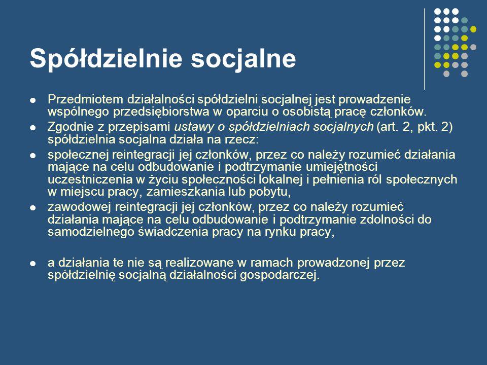 Spółdzielnie socjalne Przedmiotem działalności spółdzielni socjalnej jest prowadzenie wspólnego przedsiębiorstwa w oparciu o osobistą pracę członków.