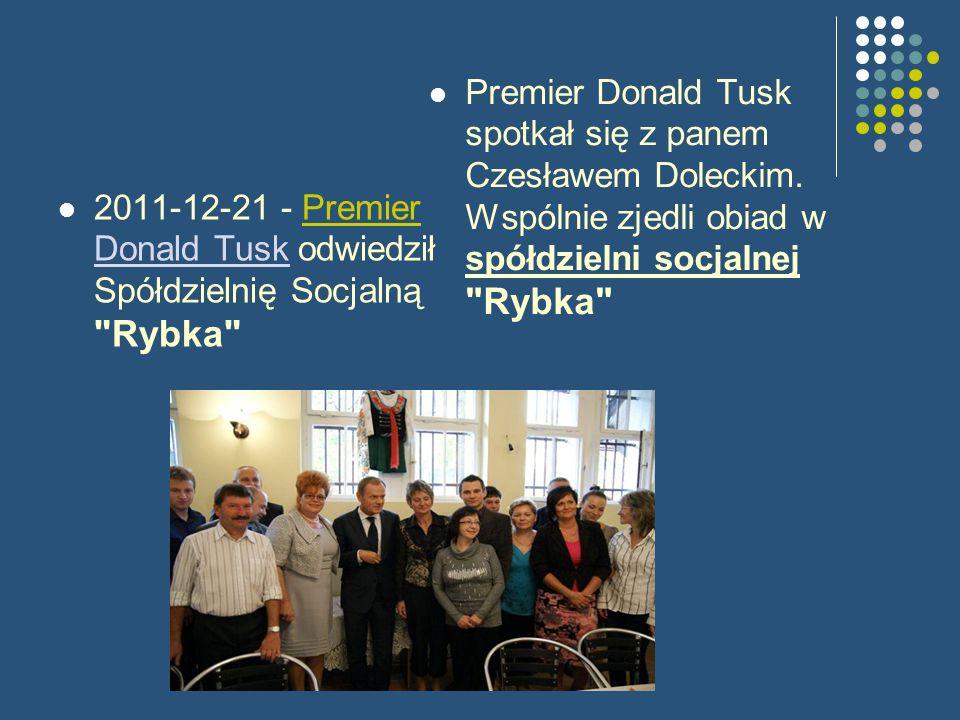 2011-12-21 - Premier Donald Tusk odwiedził Spółdzielnię Socjalną Rybka Donald Tusk Premier Donald Tusk spotkał się z panem Czesławem Doleckim.