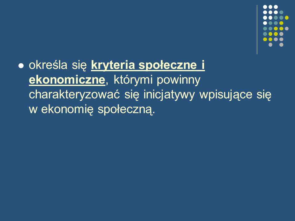 określa się kryteria społeczne i ekonomiczne, którymi powinny charakteryzować się inicjatywy wpisujące się w ekonomię społeczną.