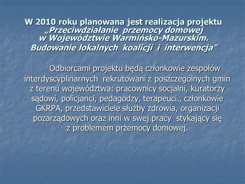 """W 2010 roku planowana jest realizacja projektu """"Przeciwdziałanie przemocy domowej w Województwie Warmińsko-Mazurskim. Budowanie lokalnych koalicji i i"""