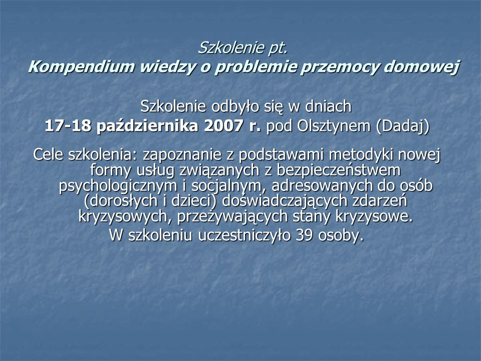 Szkolenie pt. Kompendium wiedzy o problemie przemocy domowej Szkolenie odbyło się w dniach Szkolenie odbyło się w dniach 17-18 października 2007 r. po