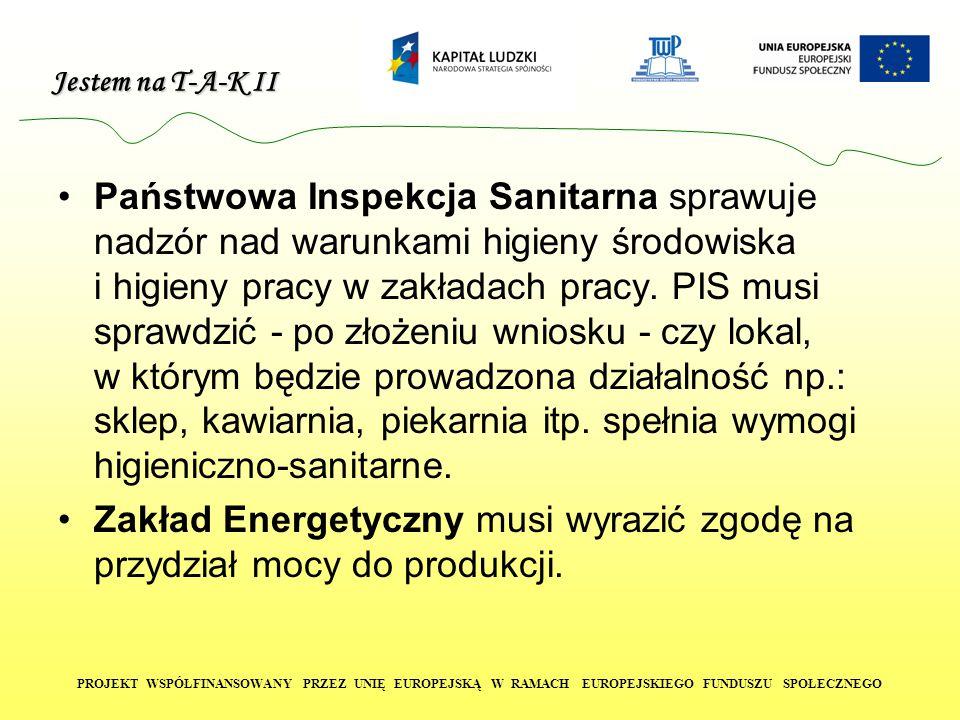 Jestem na T-A-K II PROJEKT WSPÓŁFINANSOWANY PRZEZ UNIĘ EUROPEJSKĄ W RAMACH EUROPEJSKIEGO FUNDUSZU SPOŁECZNEGO Państwowa Inspekcja Sanitarna sprawuje nadzór nad warunkami higieny środowiska i higieny pracy w zakładach pracy.
