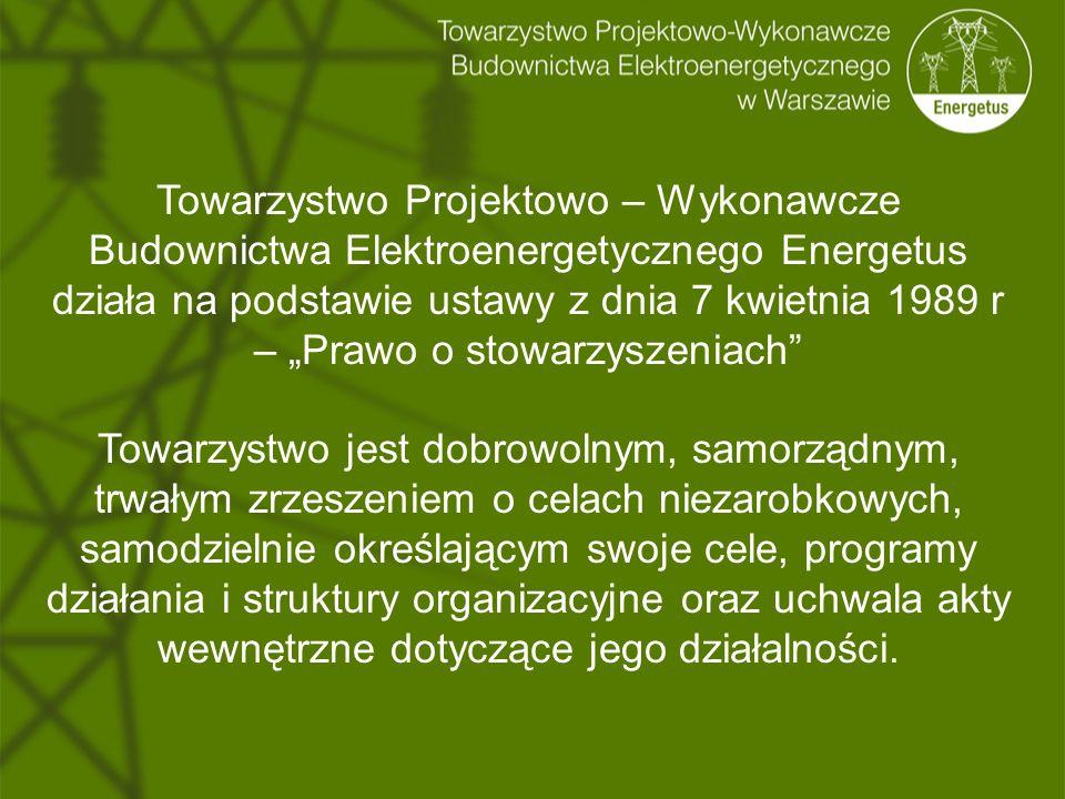 """Towarzystwo Projektowo – Wykonawcze Budownictwa Elektroenergetycznego Energetus działa na podstawie ustawy z dnia 7 kwietnia 1989 r – """"Prawo o stowarz"""