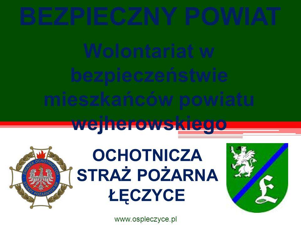 BEZPIECZNY POWIAT Wolontariat w bezpieczeństwie mieszkańców powiatu wejherowskiego OCHOTNICZA STRAŻ POŻARNA ŁĘCZYCE www.ospleczyce.pl