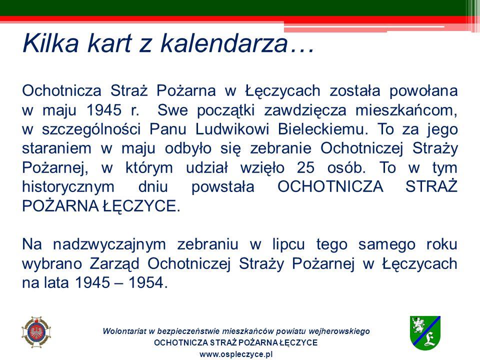Kilka kart z kalendarza… Wolontariat w bezpieczeństwie mieszkańców powiatu wejherowskiego OCHOTNICZA STRAŻ POŻARNA ŁĘCZYCE www.ospleczyce.pl Ochotnicza Straż Pożarna w Łęczycach została powołana w maju 1945 r.