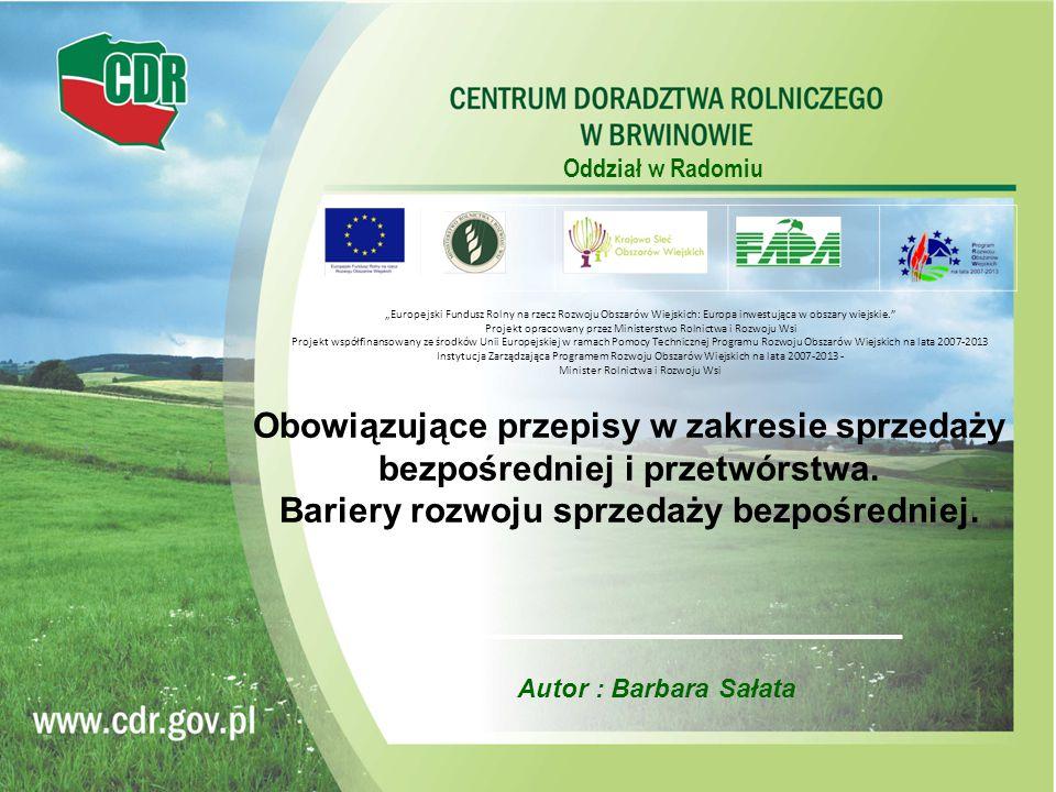 Oddział w Radomiu Autor : Barbara Sałata Obowiązujące przepisy w zakresie sprzedaży bezpośredniej i przetwórstwa. Bariery rozwoju sprzedaży bezpośredn
