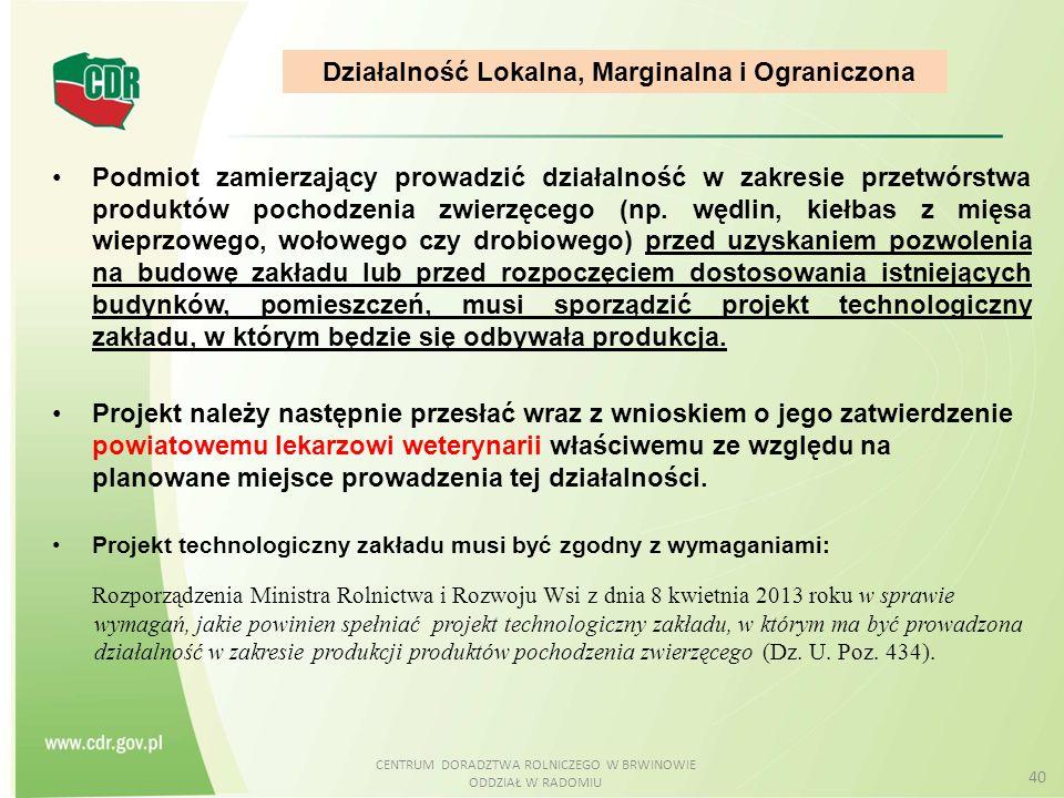 CENTRUM DORADZTWA ROLNICZEGO W BRWINOWIE ODDZIAŁ W RADOMIU 40 Podmiot zamierzający prowadzić działalność w zakresie przetwórstwa produktów pochodzenia