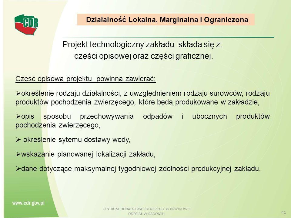 CENTRUM DORADZTWA ROLNICZEGO W BRWINOWIE ODDZIAŁ W RADOMIU 41 Projekt technologiczny zakładu składa się z: części opisowej oraz części graficznej. Czę