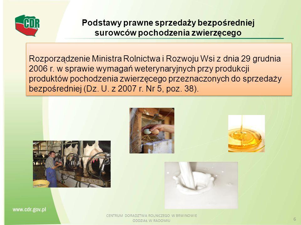 CENTRUM DORADZTWA ROLNICZEGO W BRWINOWIE ODDZIAŁ W RADOMIU 6 Podstawy prawne sprzedaży bezpośredniej surowców pochodzenia zwierzęcego Rozporządzenie M