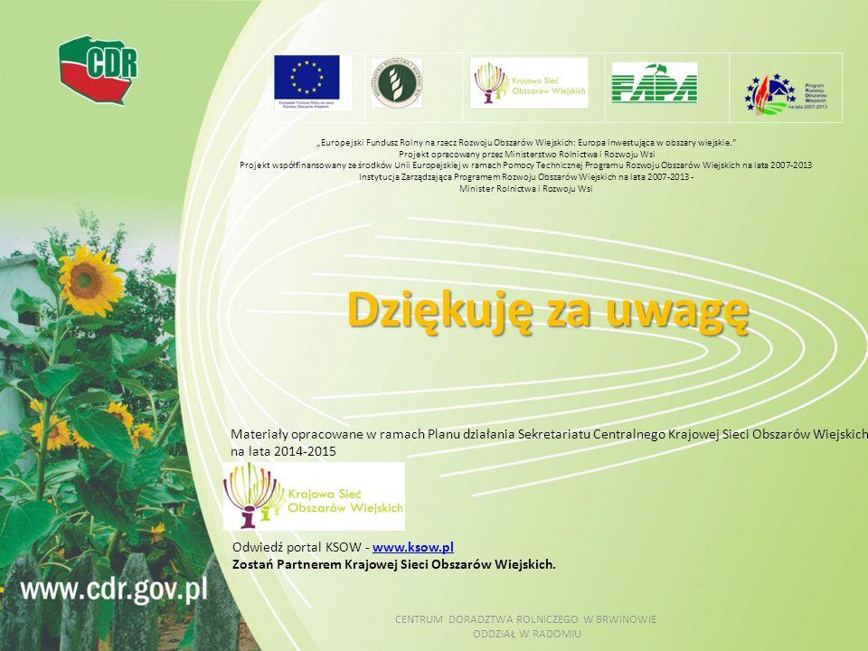 """Dziękuję za uwagę CENTRUM DORADZTWA ROLNICZEGO W BRWINOWIE ODDZIAŁ W RADOMIU """"Europejski Fundusz Rolny na rzecz Rozwoju Obszarów Wiejskich: Europa inw"""