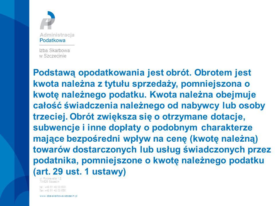 ul. Roosevelta 1,2 70-525 Szczecin tel.: +48 91 48 03 600 fax :+48 91 48 03 656 www.izba-skarbowa.szczecin.pl Izba Skarbowa w Szczecinie Podstawą opod