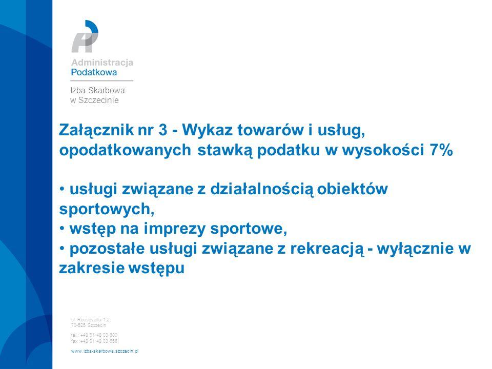 ul. Roosevelta 1,2 70-525 Szczecin tel.: +48 91 48 03 600 fax :+48 91 48 03 656 www.izba-skarbowa.szczecin.pl Izba Skarbowa w Szczecinie Załącznik nr