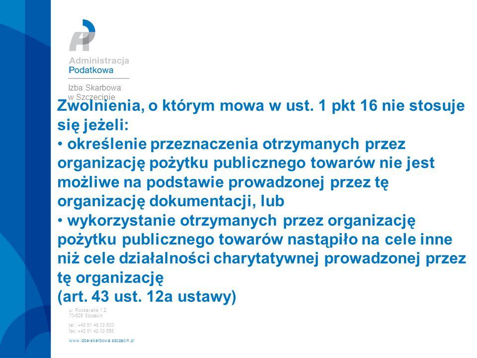 ul. Roosevelta 1,2 70-525 Szczecin tel.: +48 91 48 03 600 fax :+48 91 48 03 656 www.izba-skarbowa.szczecin.pl Izba Skarbowa w Szczecinie Zwolnienia, o