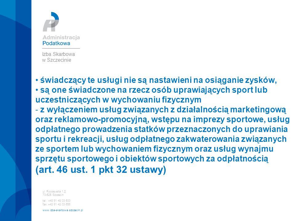 ul. Roosevelta 1,2 70-525 Szczecin tel.: +48 91 48 03 600 fax :+48 91 48 03 656 www.izba-skarbowa.szczecin.pl Izba Skarbowa w Szczecinie świadczący te