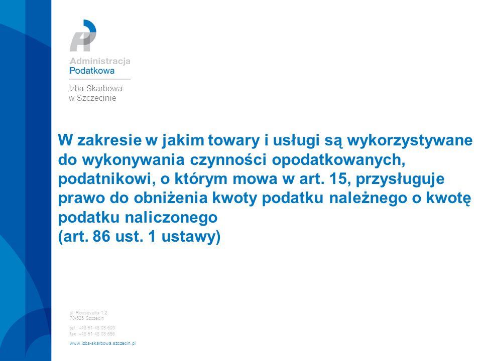 ul. Roosevelta 1,2 70-525 Szczecin tel.: +48 91 48 03 600 fax :+48 91 48 03 656 www.izba-skarbowa.szczecin.pl Izba Skarbowa w Szczecinie W zakresie w