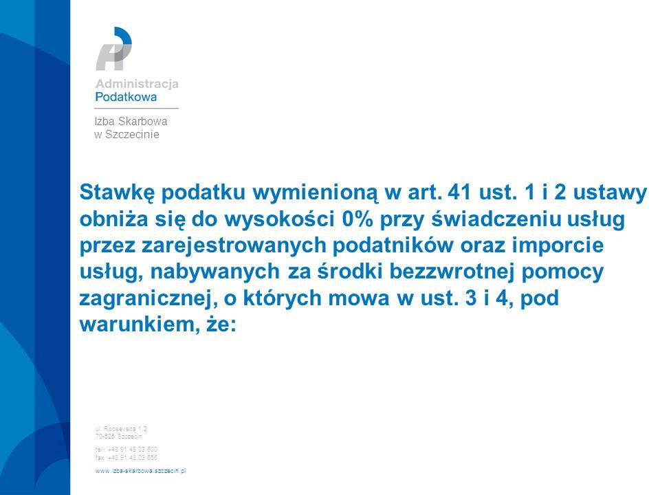 ul. Roosevelta 1,2 70-525 Szczecin tel.: +48 91 48 03 600 fax :+48 91 48 03 656 www.izba-skarbowa.szczecin.pl Izba Skarbowa w Szczecinie Stawkę podatk