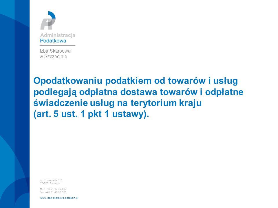 ul. Roosevelta 1,2 70-525 Szczecin tel.: +48 91 48 03 600 fax :+48 91 48 03 656 www.izba-skarbowa.szczecin.pl Izba Skarbowa w Szczecinie Opodatkowaniu
