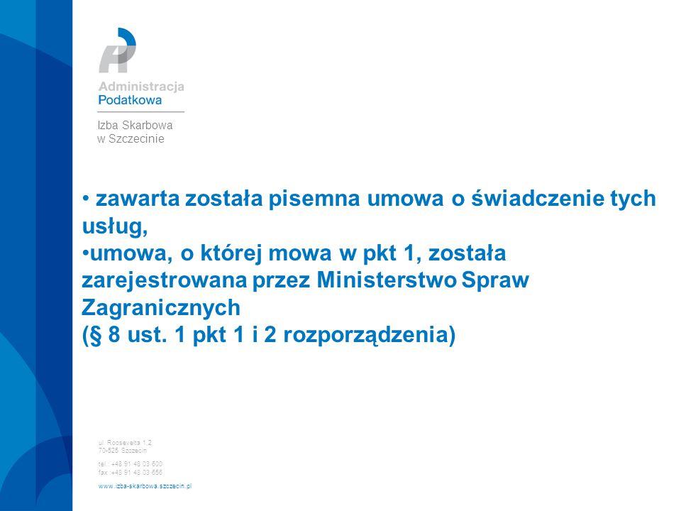 ul. Roosevelta 1,2 70-525 Szczecin tel.: +48 91 48 03 600 fax :+48 91 48 03 656 www.izba-skarbowa.szczecin.pl Izba Skarbowa w Szczecinie zawarta zosta