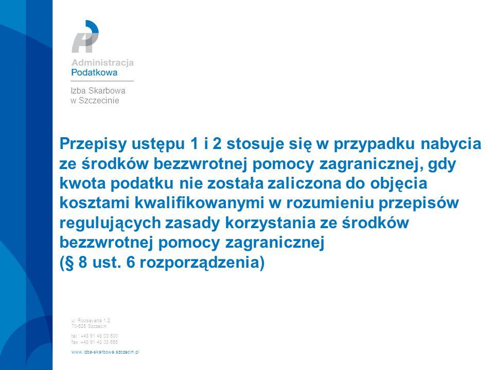 ul. Roosevelta 1,2 70-525 Szczecin tel.: +48 91 48 03 600 fax :+48 91 48 03 656 www.izba-skarbowa.szczecin.pl Izba Skarbowa w Szczecinie Przepisy ustę