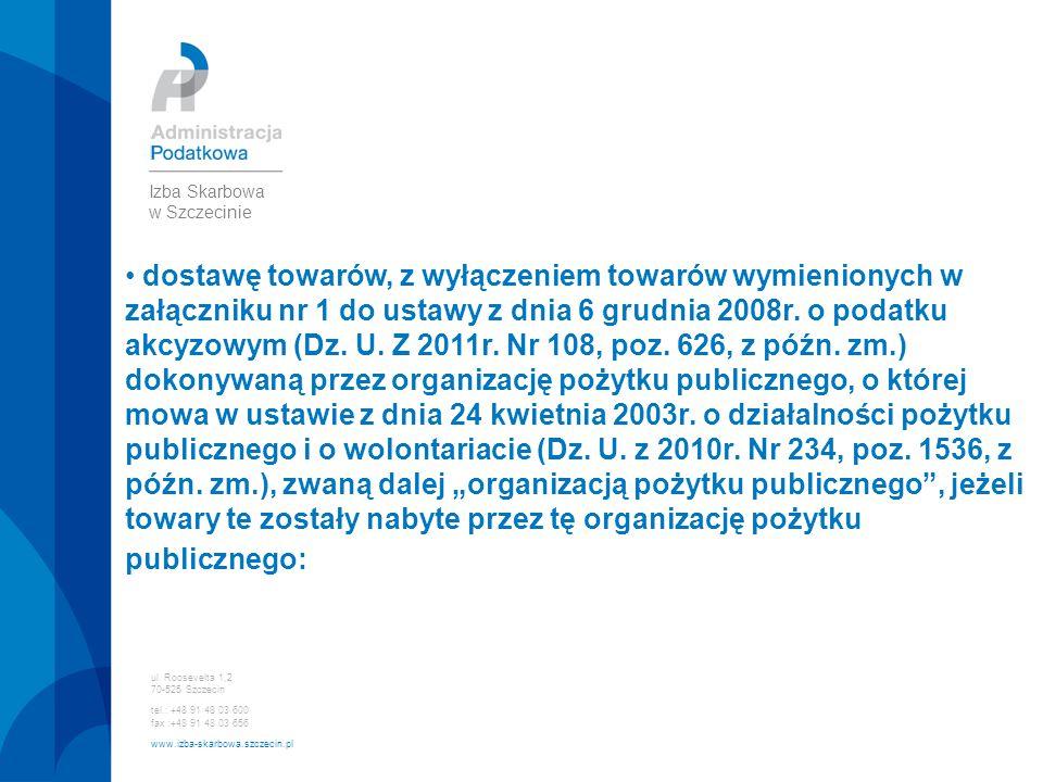 ul. Roosevelta 1,2 70-525 Szczecin tel.: +48 91 48 03 600 fax :+48 91 48 03 656 www.izba-skarbowa.szczecin.pl Izba Skarbowa w Szczecinie dostawę towar