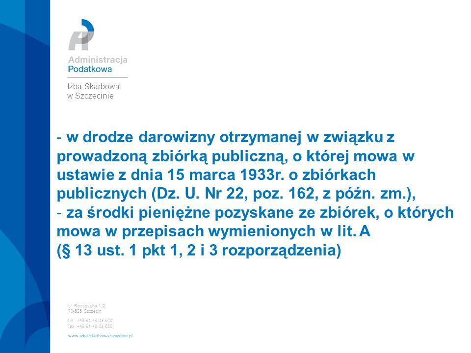 ul. Roosevelta 1,2 70-525 Szczecin tel.: +48 91 48 03 600 fax :+48 91 48 03 656 www.izba-skarbowa.szczecin.pl Izba Skarbowa w Szczecinie - w drodze da