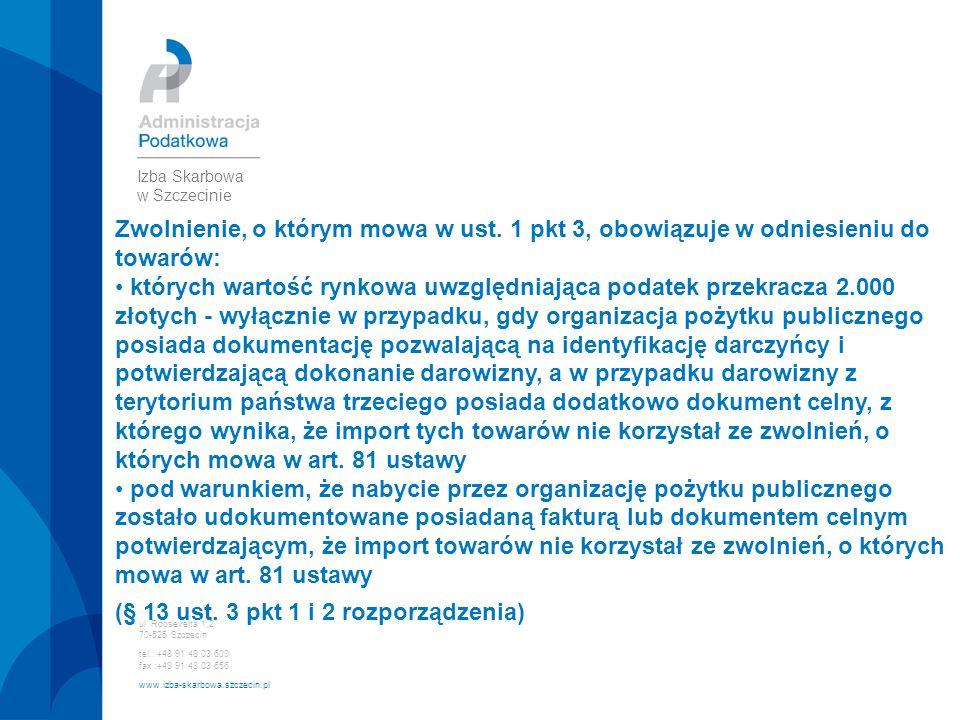 ul. Roosevelta 1,2 70-525 Szczecin tel.: +48 91 48 03 600 fax :+48 91 48 03 656 www.izba-skarbowa.szczecin.pl Izba Skarbowa w Szczecinie Zwolnienie, o