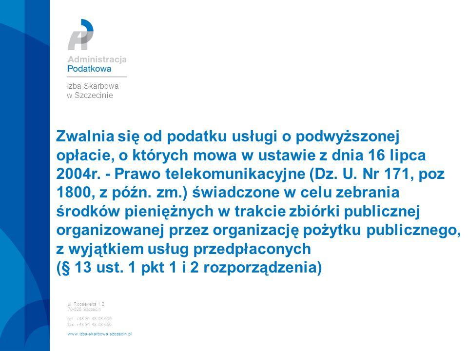 ul. Roosevelta 1,2 70-525 Szczecin tel.: +48 91 48 03 600 fax :+48 91 48 03 656 www.izba-skarbowa.szczecin.pl Izba Skarbowa w Szczecinie Zwalnia się o