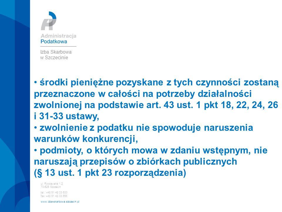 ul. Roosevelta 1,2 70-525 Szczecin tel.: +48 91 48 03 600 fax :+48 91 48 03 656 www.izba-skarbowa.szczecin.pl Izba Skarbowa w Szczecinie środki pienię