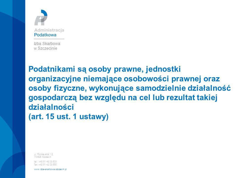 ul. Roosevelta 1,2 70-525 Szczecin tel.: +48 91 48 03 600 fax :+48 91 48 03 656 www.izba-skarbowa.szczecin.pl Izba Skarbowa w Szczecinie Podatnikami s
