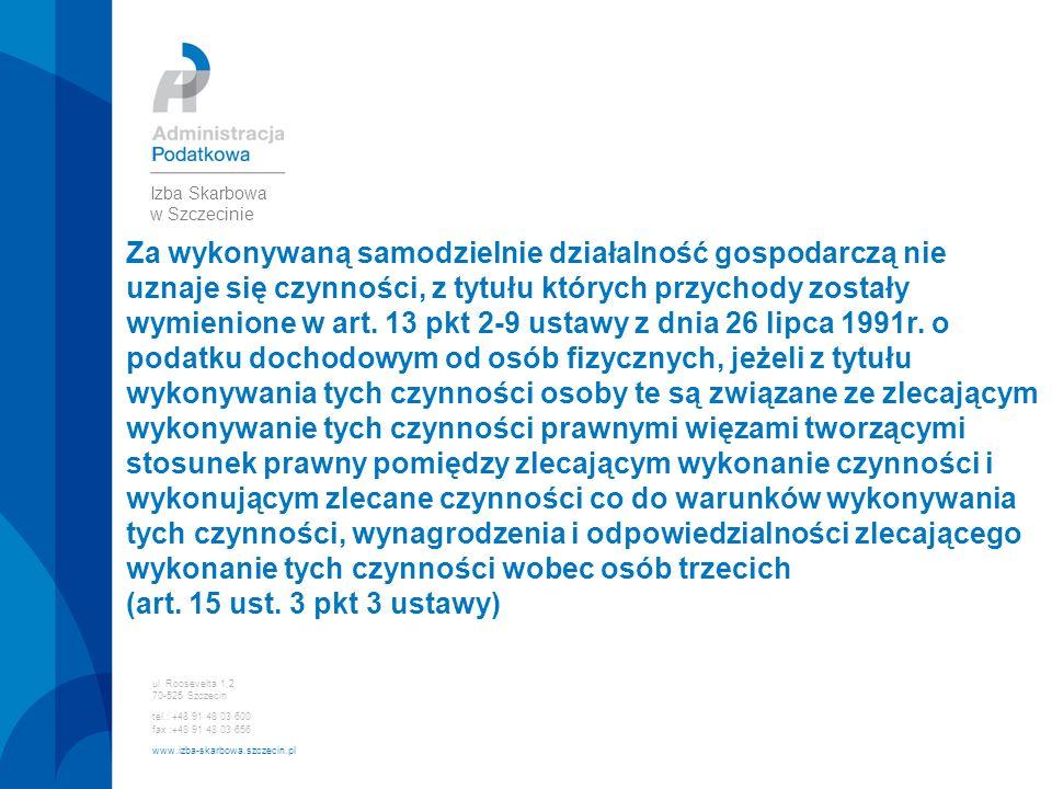 ul. Roosevelta 1,2 70-525 Szczecin tel.: +48 91 48 03 600 fax :+48 91 48 03 656 www.izba-skarbowa.szczecin.pl Izba Skarbowa w Szczecinie Za wykonywaną