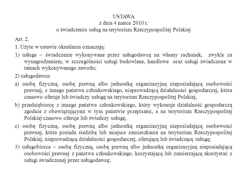 USTAWA z dnia 4 marca 2010 r. o świadczeniu usług na terytorium Rzeczypospolitej Polskiej Art. 2. 1. Użyte w ustawie określenia oznaczają: 1) usługa –
