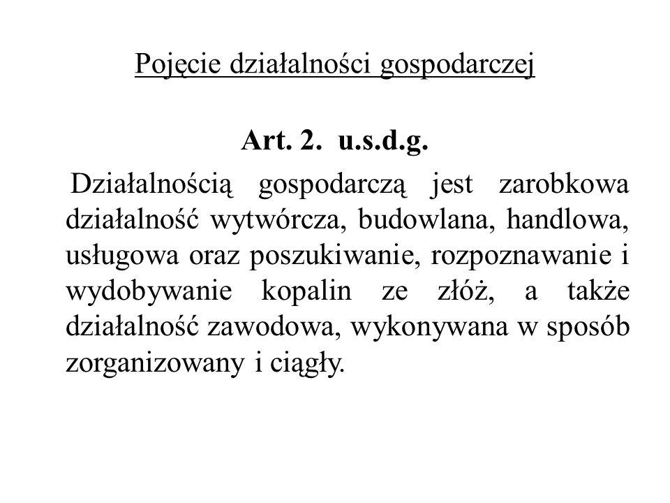 Pojęcie działalności gospodarczej Art. 2. u.s.d.g. Działalnością gospodarczą jest zarobkowa działalność wytwórcza, budowlana, handlowa, usługowa oraz