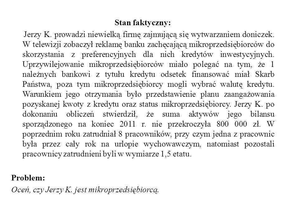 Stan faktyczny: Jerzy K. prowadzi niewielką firmę zajmującą się wytwarzaniem doniczek. W telewizji zobaczył reklamę banku zachęcającą mikroprzedsiębio