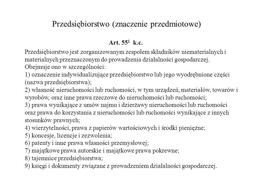 Przedsiębiorstwo (znaczenie przedmiotowe) Art. 55 1 k.c. Przedsiębiorstwo jest zorganizowanym zespołem składników niematerialnych i materialnych przez