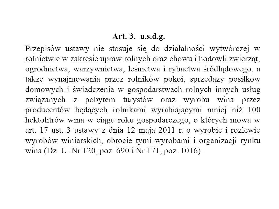 Art. 3. u.s.d.g. Przepisów ustawy nie stosuje się do działalności wytwórczej w rolnictwie w zakresie upraw rolnych oraz chowu i hodowli zwierząt, ogro
