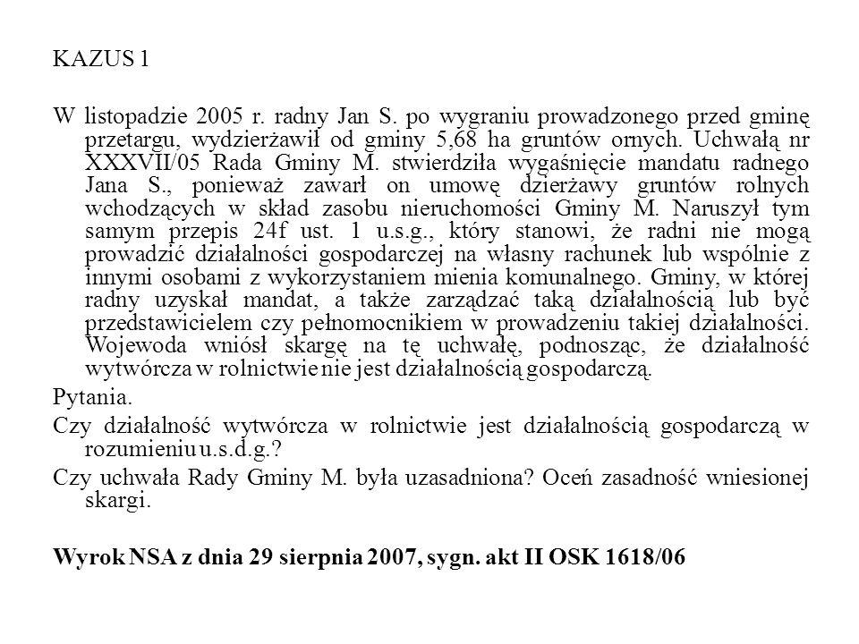 KAZUS 1 W listopadzie 2005 r. radny Jan S. po wygraniu prowadzonego przed gminę przetargu, wydzierżawił od gminy 5,68 ha gruntów ornych. Uchwałą nr XX