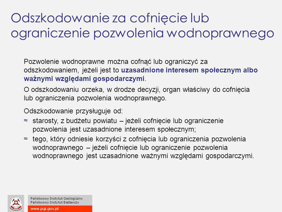 www.pgi.gov.pl Państwowy Instytut Geologiczny Państwowy Instytut Badawczy Odszkodowanie za cofnięcie lub ograniczenie pozwolenia wodnoprawnego Pozwole