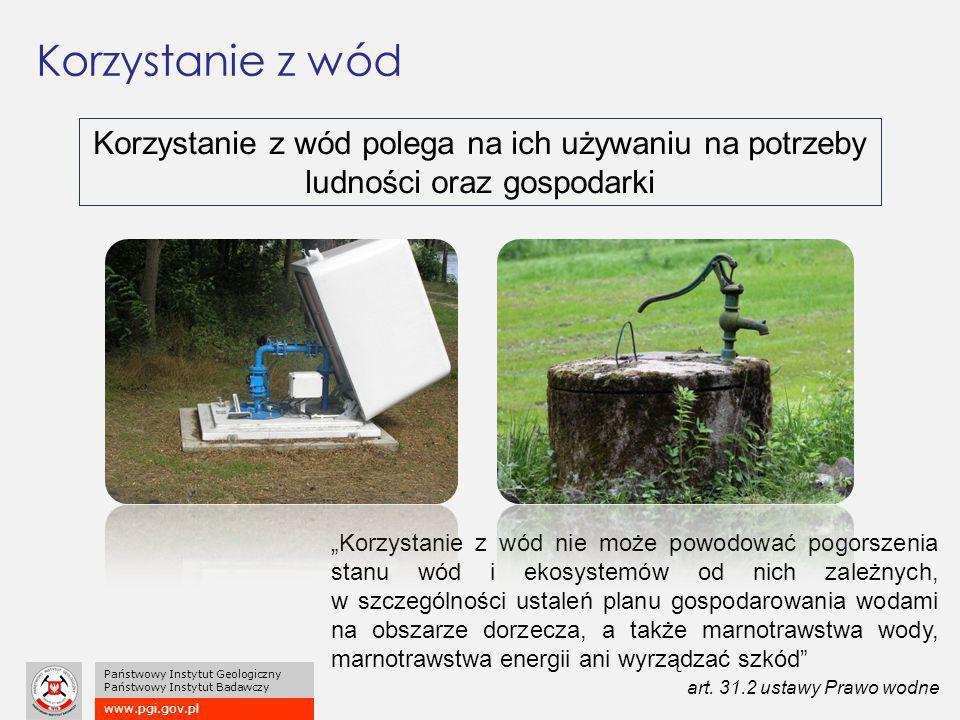 """www.pgi.gov.pl Państwowy Instytut Geologiczny Państwowy Instytut Badawczy Korzystanie z wód """"Korzystanie z wód nie może powodować pogorszenia stanu wód i ekosystemów od nich zależnych, w szczególności ustaleń planu gospodarowania wodami na obszarze dorzecza, a także marnotrawstwa wody, marnotrawstwa energii ani wyrządzać szkód art."""