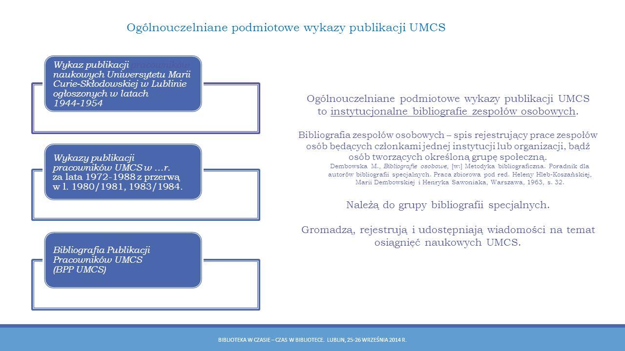 Bibliografia Publikacji Pracowników UMCS Przyjęte założenia dotyczące zakresu i zasięgu bazy, etapów jej tworzenia (od gromadzenia poprzez rejestrację do upowszechnienia) oraz system wyszukiwawczy, gwarantują uzyskanie wieloaspektowej oraz wiarygodnej i szczegółowej informacji bibliograficznej.